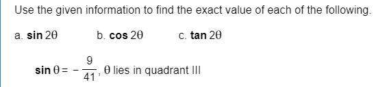 Use the given information to find the exact value of each of the following. a. sin 20 b. cos 20 c. tan 20 9 sin 0 0 lies in quadrant II 41