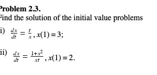 roblem 2.3. ind the solution of the initial value problems 1) dx dt x ii) 4x= x(1) = 2.