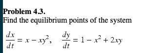 Problem 4.. Find the equilibrium points of the system