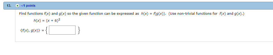 13. + -1 points Find functions f(x) and g(x) so the given function can be expressed as h(x) = f(g(x)). (Use non-trivial functions for f(x) and g(x).) tx), g))