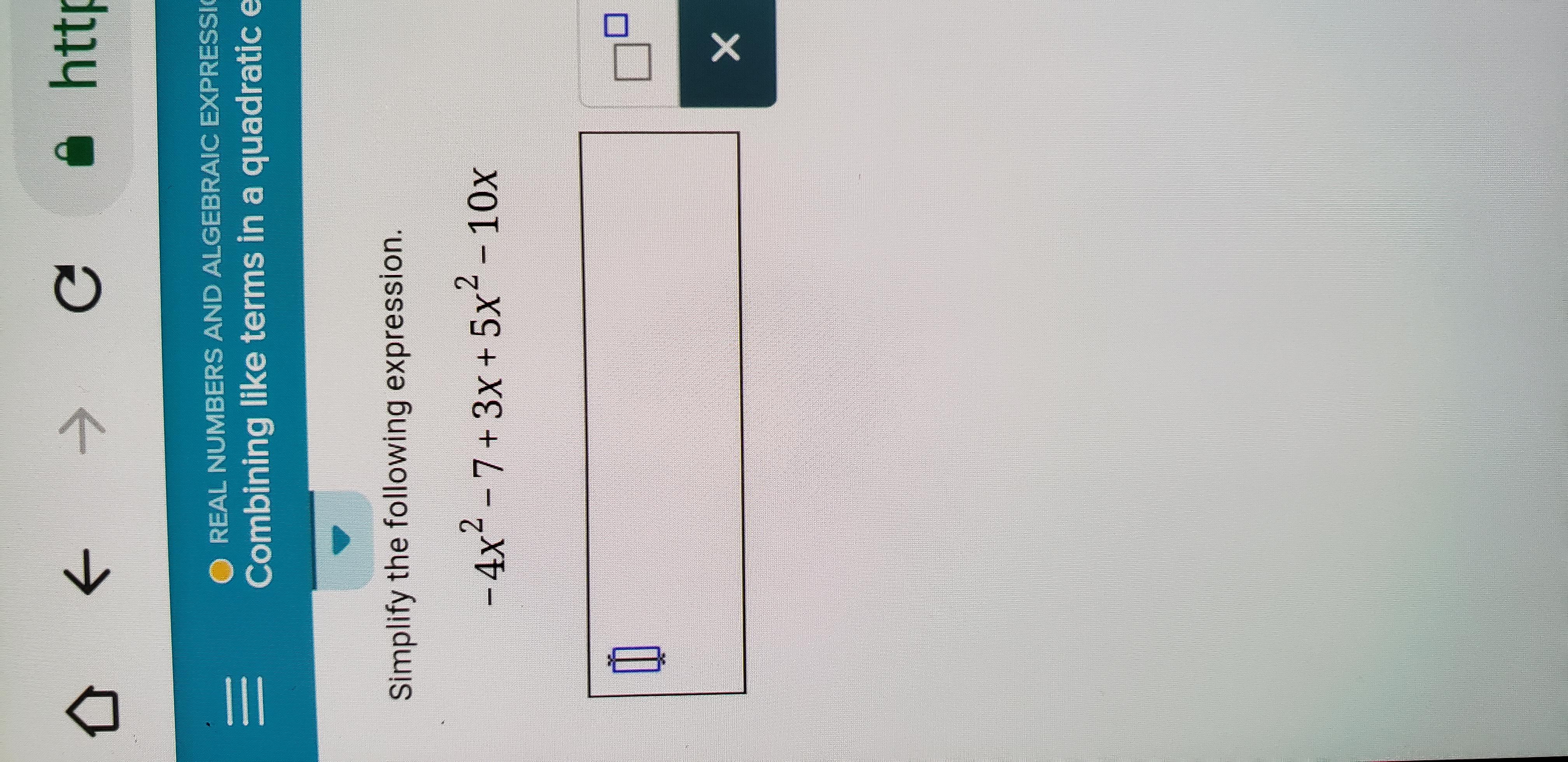 公←→ -O REAL NUMBERS AND ALGEBRAIC EXPRESSİ Combining like terms in a quadratic e Simplify the following expression. -4x2 -7+3x +5x2 -10x