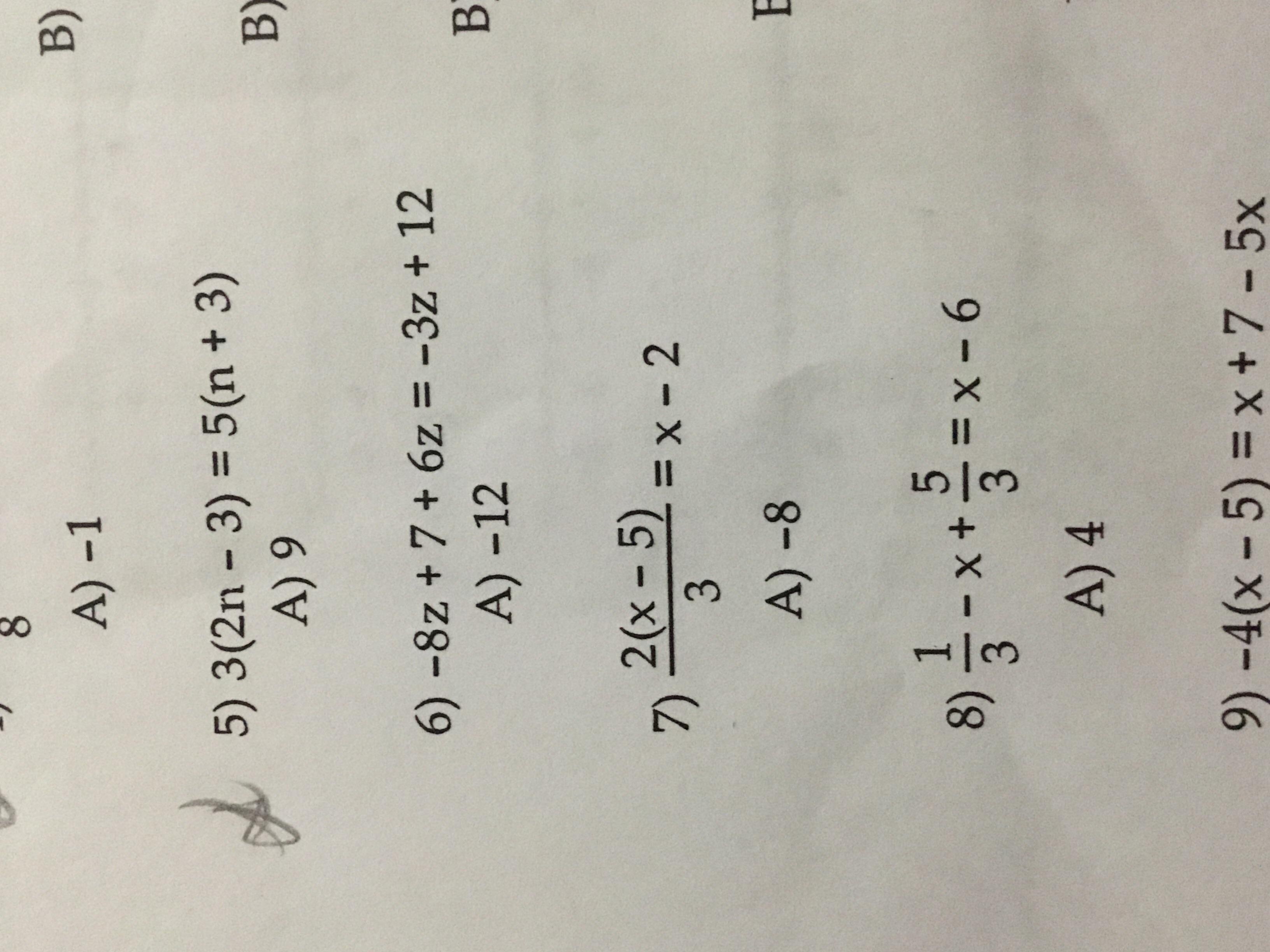 A) -1 B) 5) 3(2n-3) = 5(n + 3) A) 9 B) A) -12 2(x-5) 7) = x-2 A) -8 3 A) 4 9)-4(x-5) = x + 7-5x