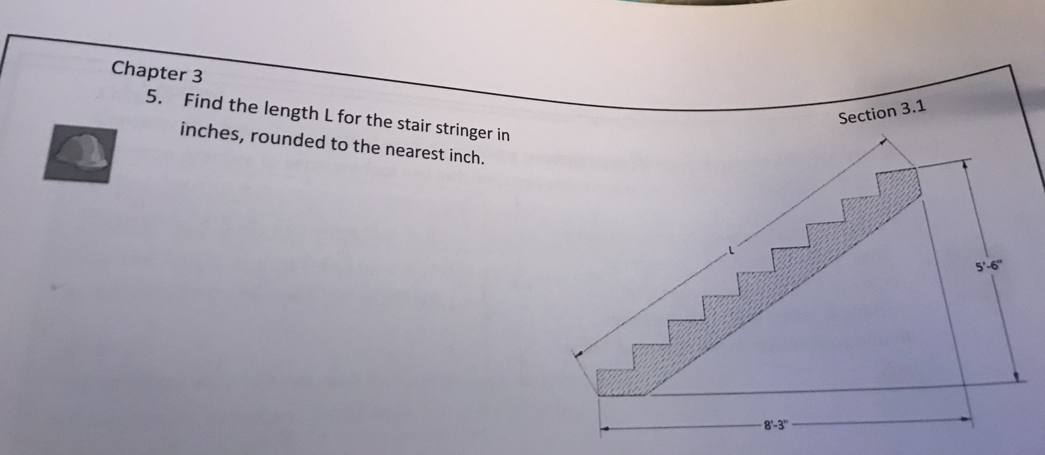 Chapter 3 Find the length Lfor the stair stringer in inches, rounded to the nearest inch. Section 3.1 5'-6 8-3