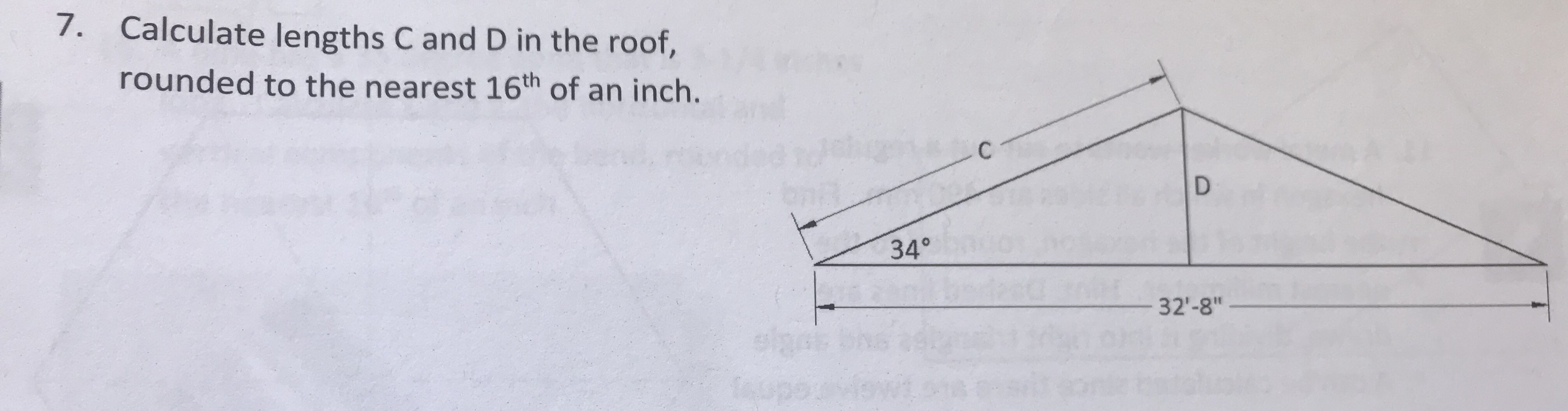 7. Calculate lengths C and D in the roof, rounded to the nearest 16th of an inch. 34° 32'-8""