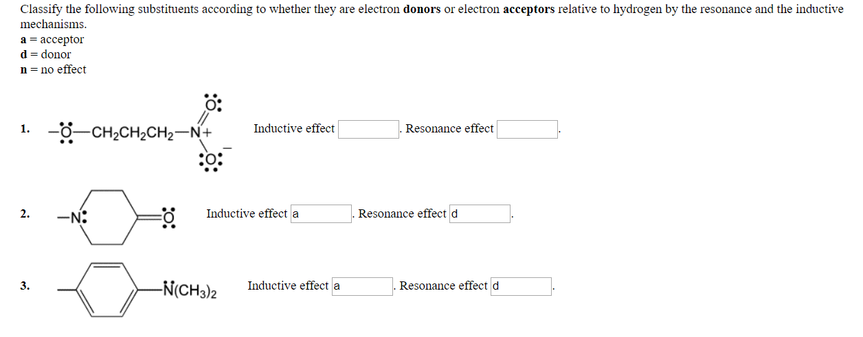 Classify the following substituents according to whether they are electron donors or electron acceptors relative to hydrogen by the resonance and the inductive mechanisms a acceptor d- donor n - no effect 0: Inductive effect Resonance effect 2. Inductive effect a Resonance effect d N(CH3)2 Inductive effecta 3 Resonance effect d