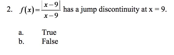 f(x)-x-91 2. has a jump discontinuity at x 9. x-9 True b.False a.