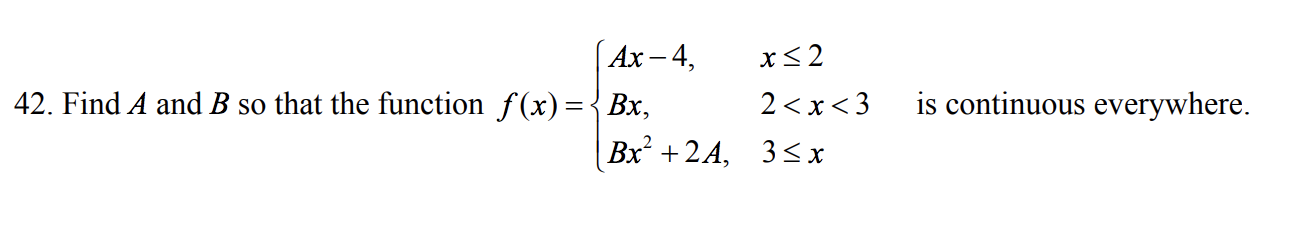 Ax -4, xs2 Bx, Br+2A, 3sx 42. Find A and B so that the function f(x) 2 < x < 3 is continuous everywhere.