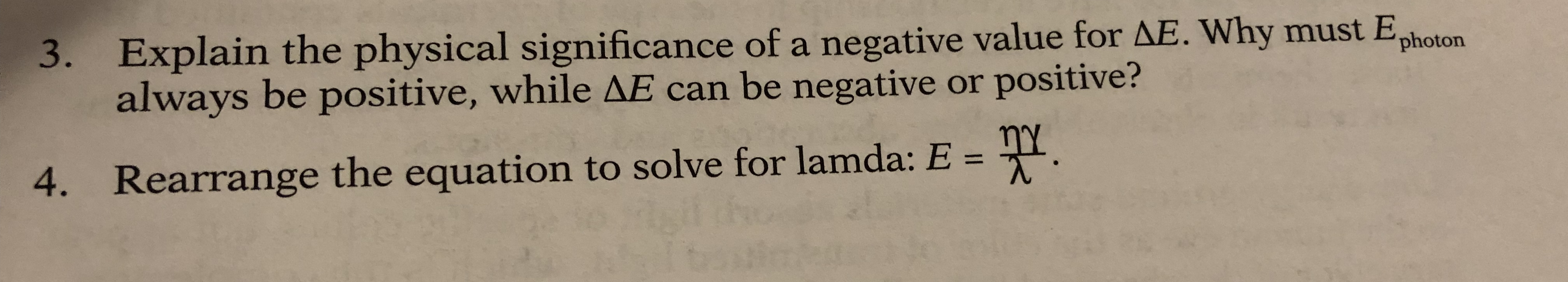 Explain the physical significance of a negative value for AE. always be positive, while AE can be negative or positive? 3. Why must Ephoton 4. Rearrange the equation to solve for lamda: E