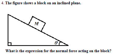 4. The figure shows a block on an inclined plane What is the ex ression for the normal force acting on the block?