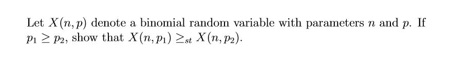 Let X(n, p) denote a binomial random variable with parameters n and p. If P1 P2, show that X(n, p) st X(n, p2)