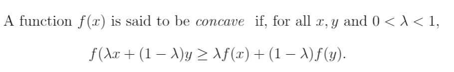 |A function f(x) is said to be concave if, for all x, y and 0 < 1 Af(x) + (1 - )f (y) f(Aa(1 y
