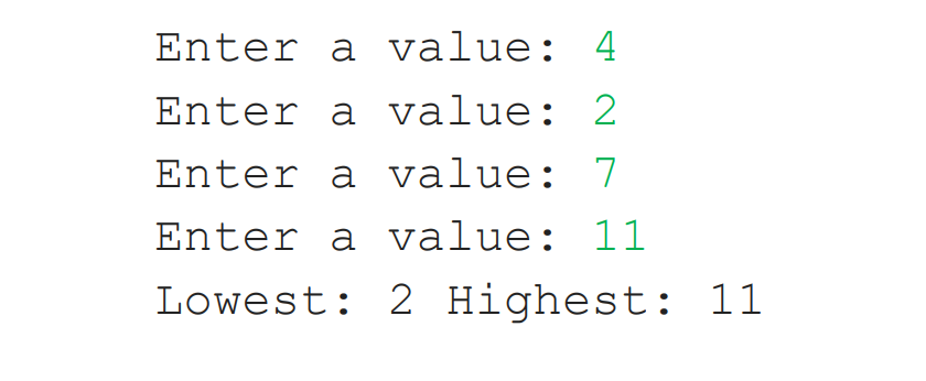Enter a value: 4 Enter a value: 2 Enter a value:7 Lowest: 2 Highest: 11