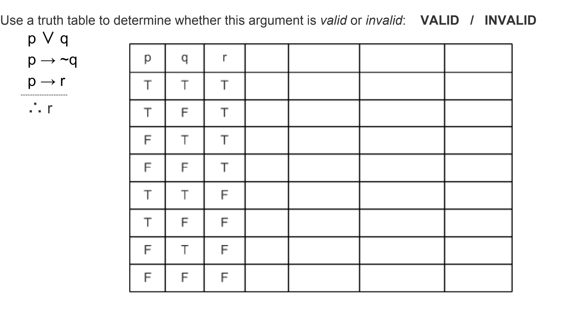 Use a truth table to determine whether this argument is valid or invalid: VALID INVALID p V q TITIT TİFİT FİTİT FİFİT TİTİF TİFİF FİTİF