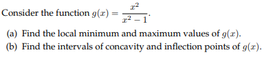 r2 r2-1 onsider the function q(r minimum and maximum values or q (b) Find the intervals of concavity and inflection points of g(x)