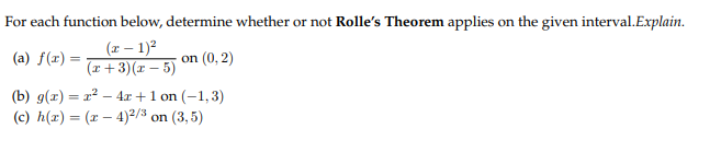 For each function below, determine whether or not Rolle's Theorem applies on the given interval.Explain. (-12 (Eon (0.3) ( 1 3r 5)(U) (b) g(x)2 41 on (-1,3) (c) h(z) ( 4)2/ on (3,5)