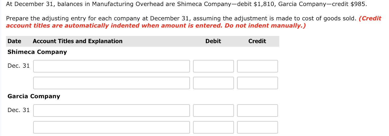 At December 31, balances in Manufacturing Overhead are Shimeca Company-debit $1,810, Garcia Company-credit $985.
