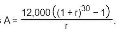 12,000 ((1+n)30 - 1) - A = r
