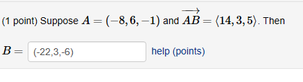(1 point) Suppose A (-8,6,-1) and AB (14,3,5). Then B(-22,3,-6) help (points)