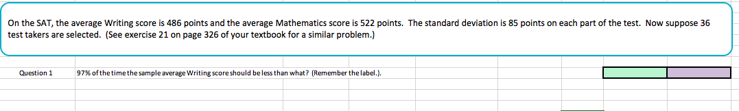 On the SAT, the average Writing score is 486 points and the average Mathematics score is 522 points. The standard deviation is 85 points on each part of the test. Now suppose 36 test takers are selected. (See exercise 21 on page 326 of your textbook for a similar problem.) Question 97% of the time the sample average writing score should be less than what? (Remember the label.),