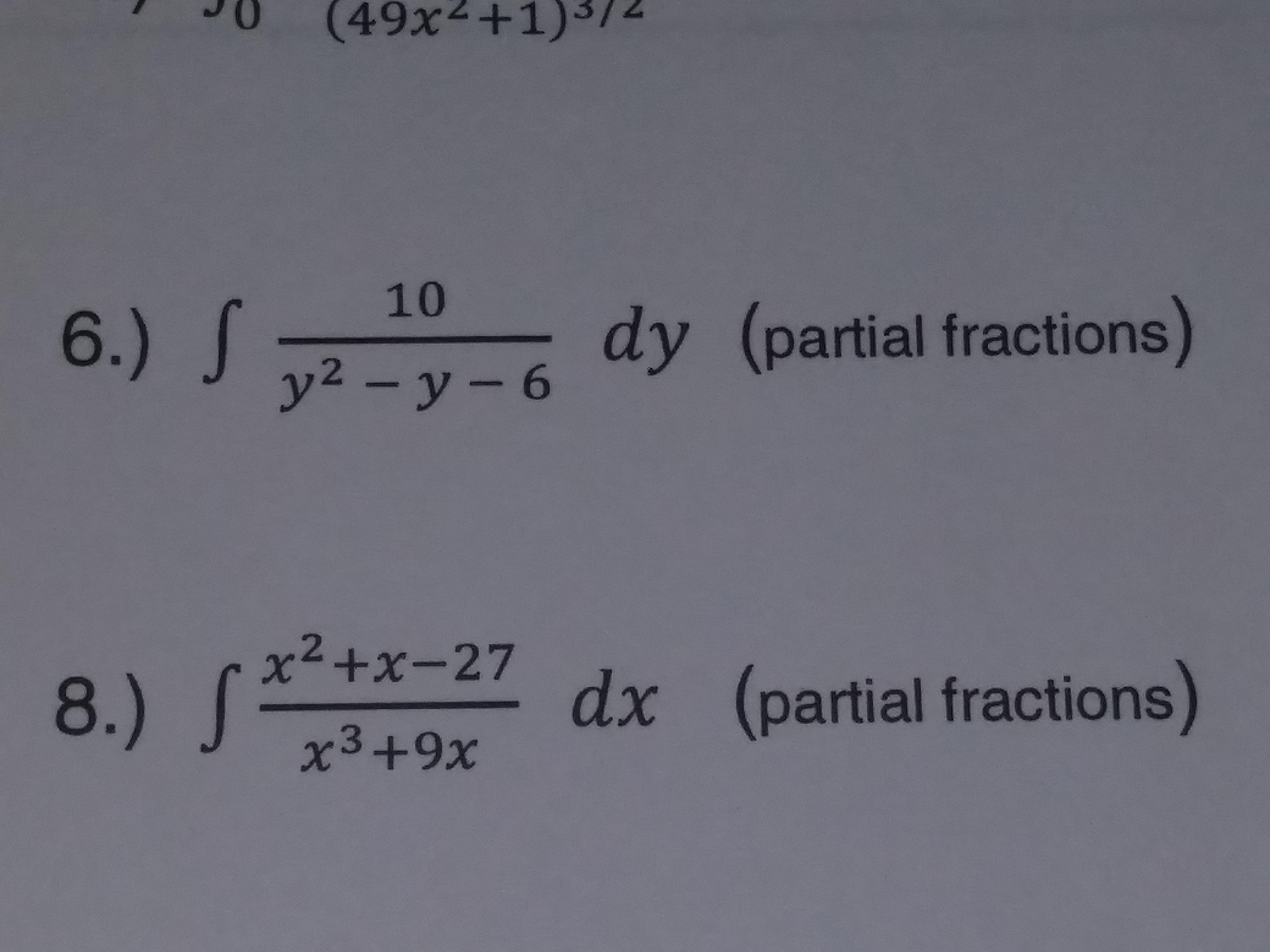 0 (49x +1)74 10 6 y (partial fractions x2 +x-27 dx (partial fractions)