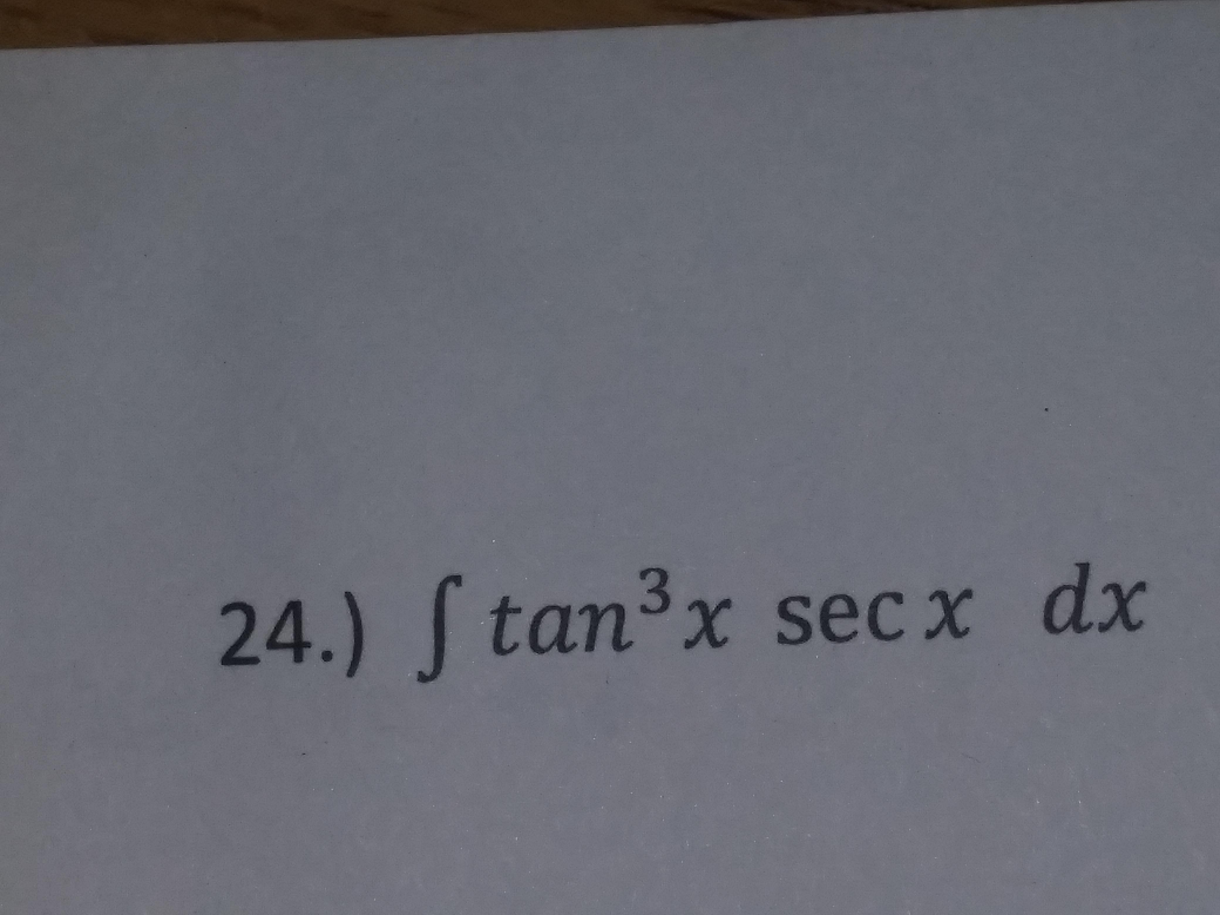 24.) f tan3x secx dx