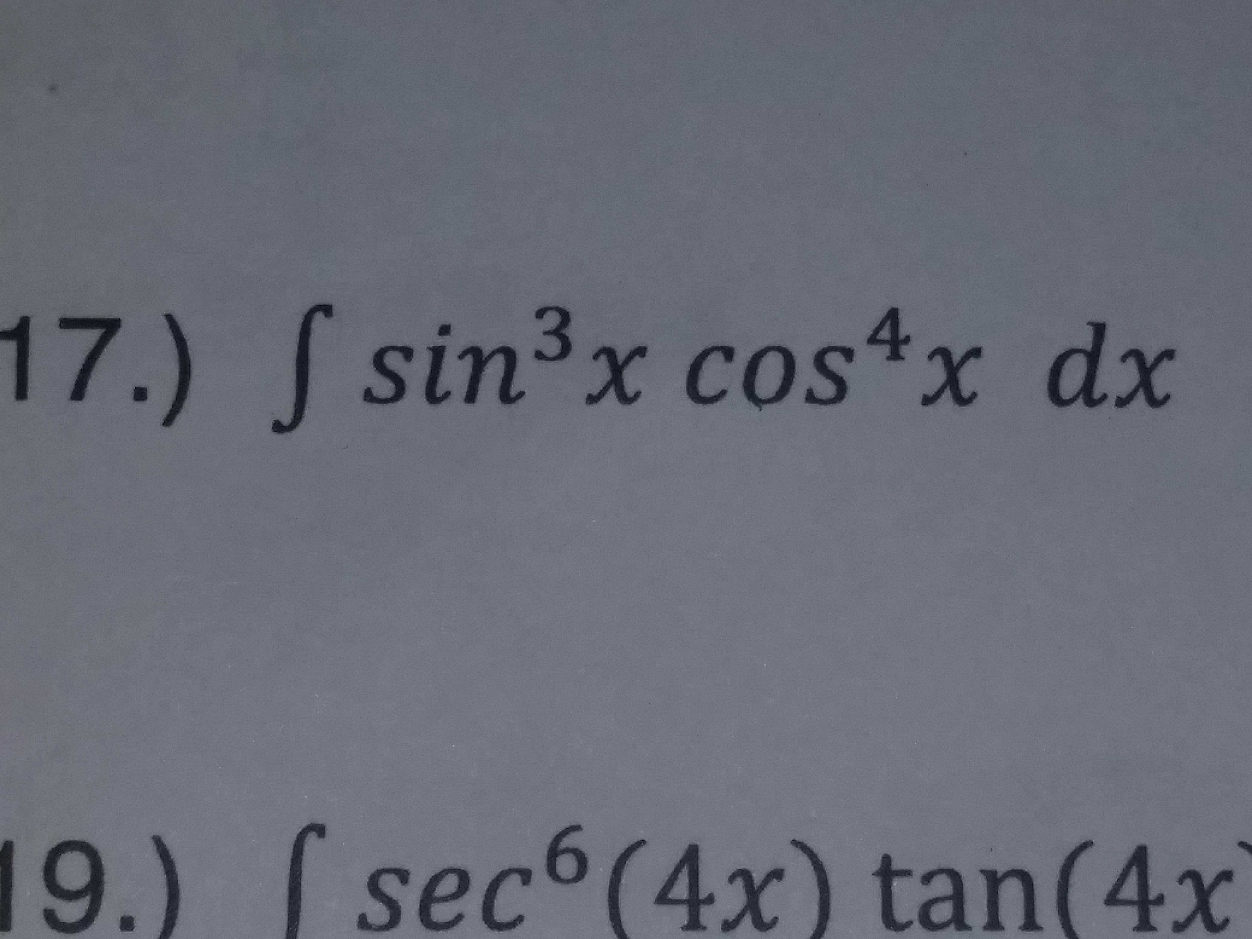 17.) f sin3x cos4x dx 9.) fsec6 (4x) tan(4x