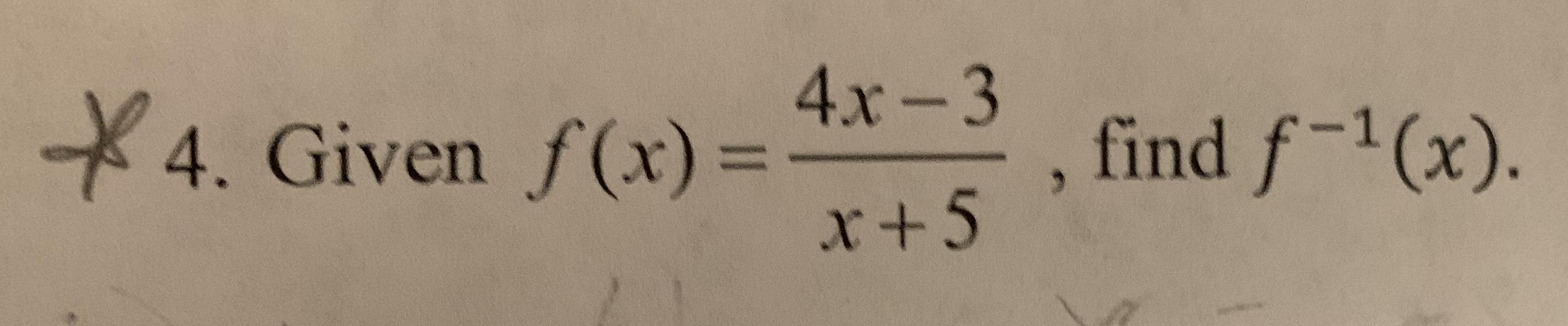 4x .x , find f-1 (x). 4. Given f(x)= x+5