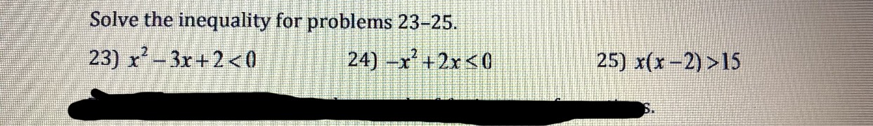 Solve the inequality for problems 23-25. 25) x(x-2) >15