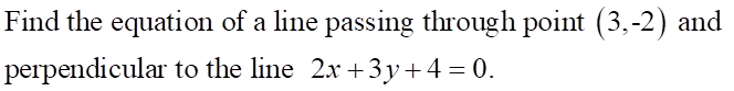 Find the equation of a line passing through point (3,-2) and perpendicular to the line 2x + 3y + 4-0.
