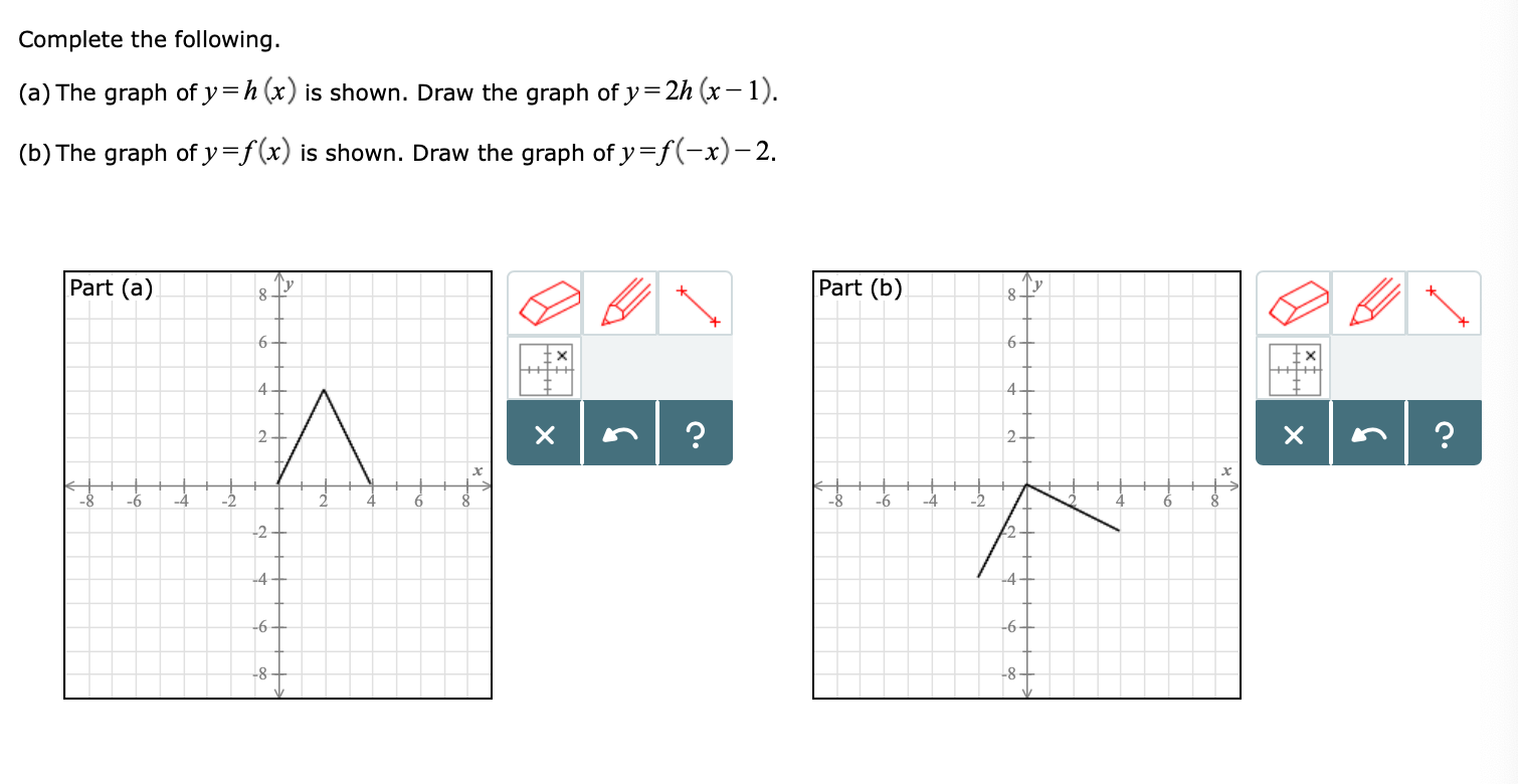 Complete the following. (a) The graph of y -h(x) is shown. Draw the graph of y-2h (x-1) (b) The graph ofy=f(x) is shown. Draw the graph ofy=f(-x)-2. Part (a) Part (b) -6