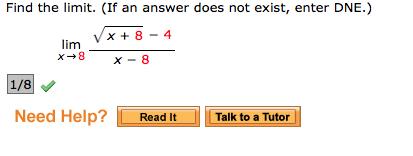 Find the limit. (If an answer does not exist, enter DNE.) lim VX+8-4 1/8 Need Help? Read It Talk to a Tutor