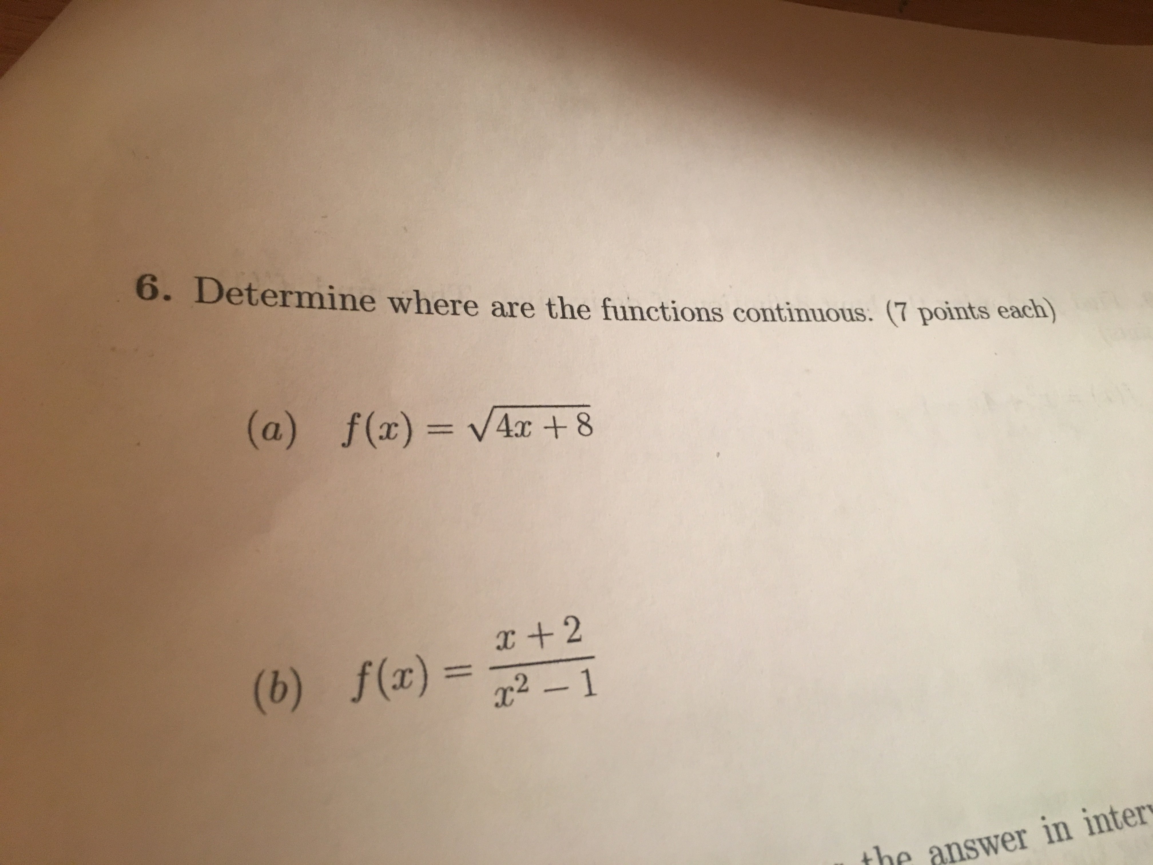 O. Determine where are the functions continuous. (7 points each) (a) f(x) VAz+8 (b) f(x) = r +2 2-1 the answer in inter