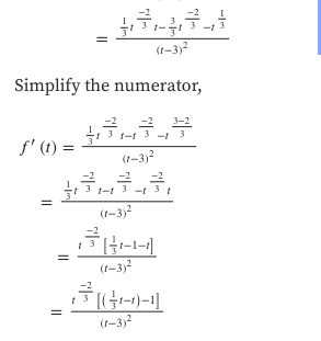 (t-3)2 Simplify the numerator, -2 1- 3-3 3-2 f' () t-3)2 2 3 -3-3 t 2 (f-3)2 (1-3) LG+-)-1] (t-3)2 t 3