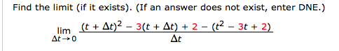 Find the limit (if it exists). (If an answer does not exist, enter DNE.) (t + Δ)2-3(t + Δ) + 2-(t2-3t + 2) At lim