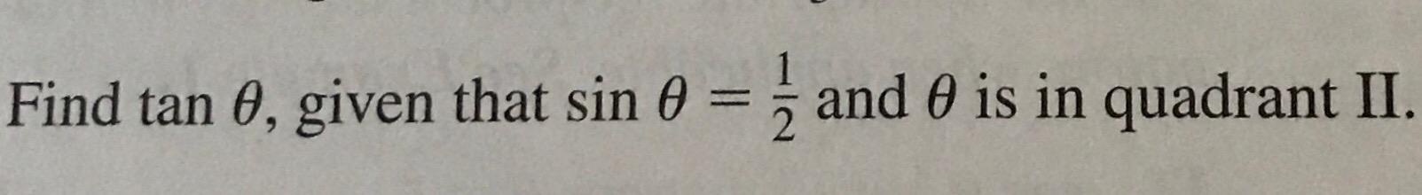 Find tan θ, given that sin θ and θ is in quadrant II.