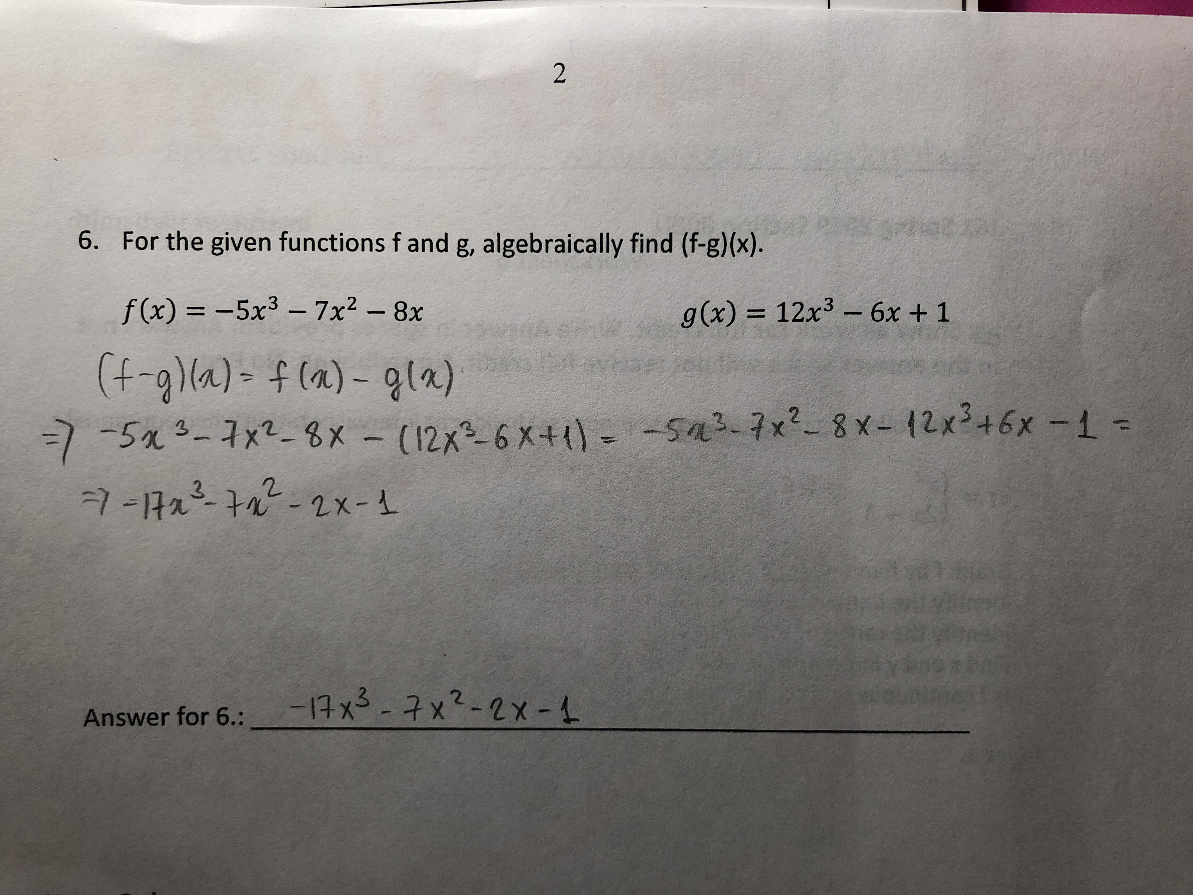 6. For the given functions f and g, algebraically find (f-g)(x). f(x) =-5x3-7x2-8x g(x) 12x3-6x +1 (f-g)a) (a)-ga) Answer for 6.:- Answer for 6.:-qx® Xs--t x2-2x-