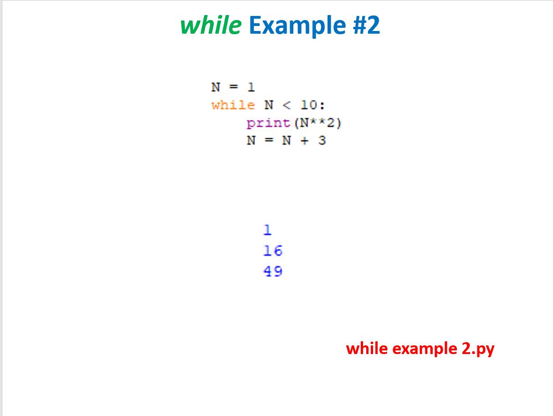 while Example #2 N=1 while N< 10: print (N* *2) N=N+3 1 16 49 while example 2.py