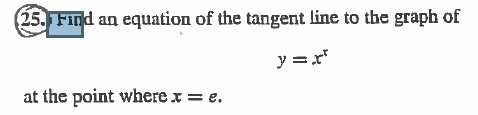 (25. Find an equation of the tangent line to the graph of y r at the point where x = e.